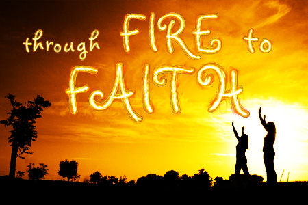 Through Fire To Faith